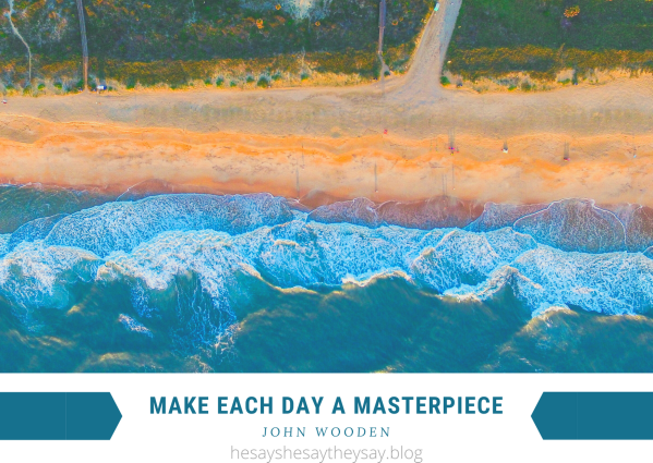 make each day a masterpiece by john wooden